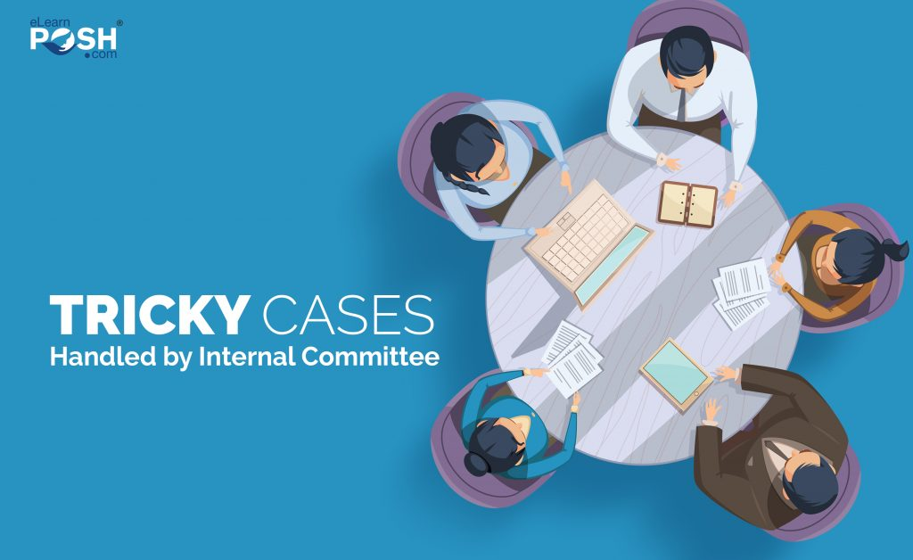 Tricky Cases Handled by Internal Committee